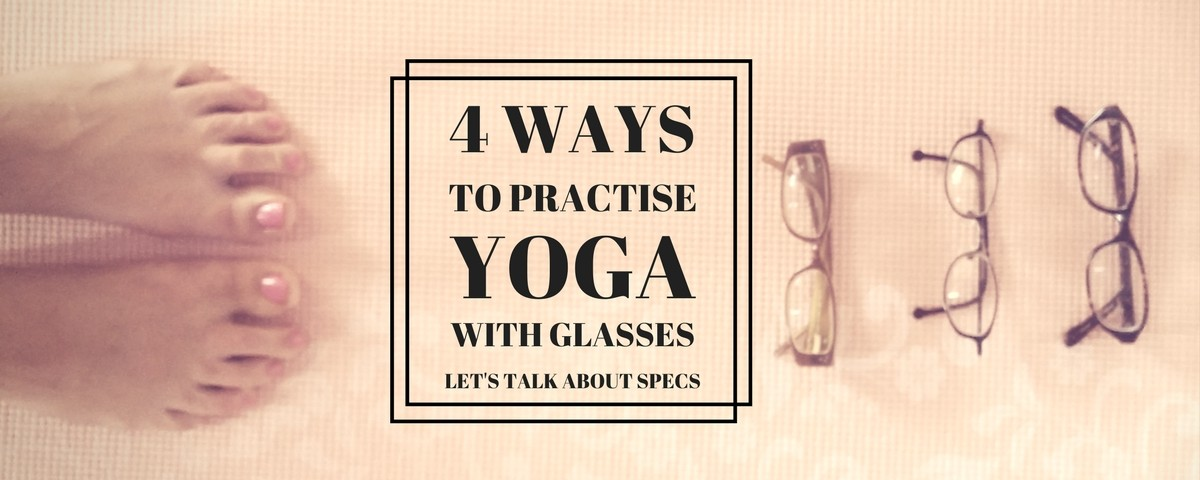4 ways to practice yoga with glasses